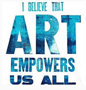 I Believe That Art Empowers Us All